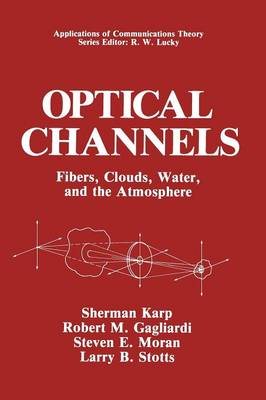Optical Channels: Fibers, Clouds, Water, and the Atmosphere - Applications of Communications Theory (Paperback)