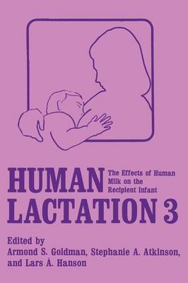 Human Lactation 3: The Effects of Human Milk on the Recipient Infant (Paperback)
