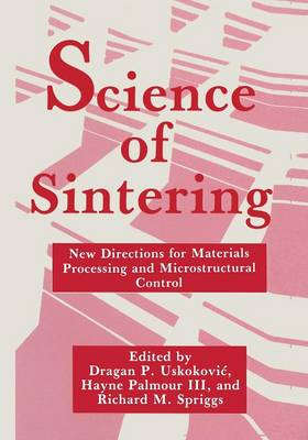 Science of Sintering: New Directions for Materials Processing and Microstructural Control (Paperback)
