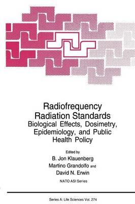 Radiofrequency Radiation Standards: Biological Effects, Dosimetry, Epidemiology, and Public Health Policy - NATO Science Series A 274 (Paperback)