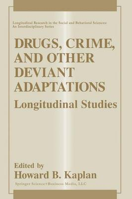 Drugs, Crime, and Other Deviant Adaptations: Longitudinal Studies - Longitudinal Research in the Social and Behavioral Sciences: An Interdisciplinary Series (Paperback)