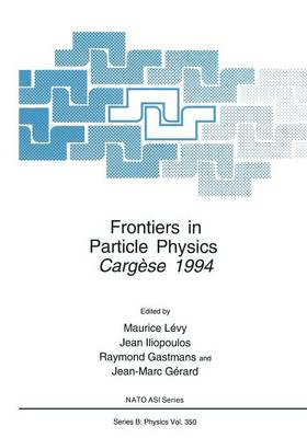 Frontiers in Particle Physics: Cergese 1994 - NATO Science Series B 350 (Paperback)