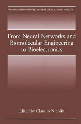 From Neural Networks and Biomolecular Engineering to Bioelectronics - Electronics and Biotechnology Advanced (Elba) Forum Series 1 (Paperback)