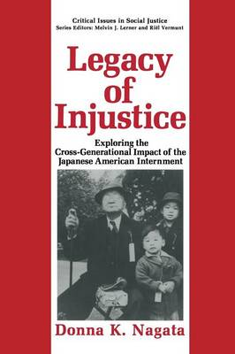 Legacy of Injustice: Exploring the Cross-Generational Impact of the Japanese American Internment - Critical Issues in Social Justice (Paperback)