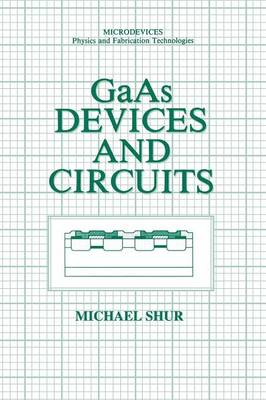 GaAs Devices and Circuits - Microdevices (Paperback)