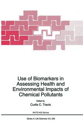 Use of Biomarkers in Assessing Health and Environmental Impacts of Chemical Pollutants - NATO Science Series A 250 (Paperback)