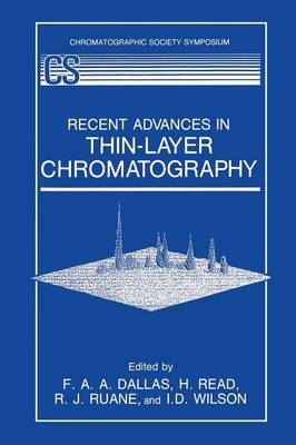 Recent Advances in Thin-Layer Chromatography - The Chromatographic Society Symposium Series (Paperback)