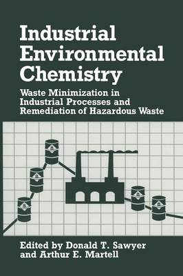 Industrial Environmental Chemistry: Waste Minimization in Industrial Processes and Remediation of Hazardous Waste - Industry-University Cooperative Chemistry Program Symposia (Paperback)