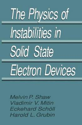 The Physics of Instabilities in Solid State Electron Devices (Paperback)