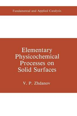 Elementary Physicochemical Processes on Solid Surfaces - Fundamental and Applied Catalysis (Paperback)