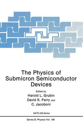 The Physics of Submicron Semiconductor Devices - NATO Science Series B 180 (Paperback)