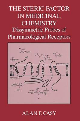 The Steric Factor in Medicinal Chemistry: Dissymmetric Probes of Pharmacological Receptors (Paperback)
