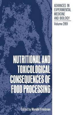 Nutritional and Toxicological Consequences of Food Processing - Advances in Experimental Medicine and Biology 289 (Paperback)