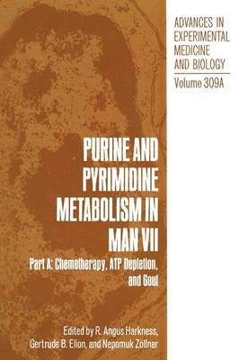 Purine and Pyrimidine Metabolism in Man VII: Purine and Pyrimidine Metabolism in Man VII Chemotherapy, ATP Depletion, and Gout Part A - Advances in Experimental Medicine and Biology 309A (Paperback)