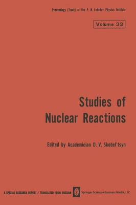 Studies of Nuclear Reactions - The Lebedev Physics Institute Series 33 (Paperback)