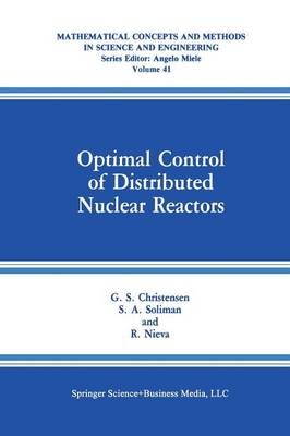 Optimal Control of Distributed Nuclear Reactors - Mathematical Concepts and Methods in Science and Engineering 41 (Paperback)