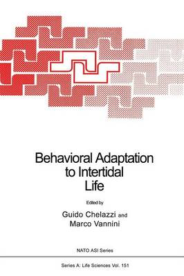 Behavioral Adaptation to Intertidal Life - NATO Science Series A 151 (Paperback)