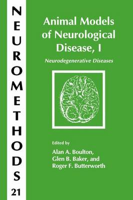 Animal Models of Neurological Disease, I: Neurodegenerative Diseases - Neuromethods 21 (Paperback)