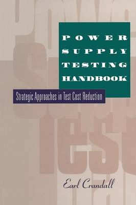 Power Supply Testing Handbook: Strategic Approaches in Test Cost Reduction (Paperback)