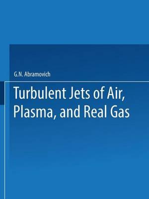 Turbulent Jets of Air, Plasma, and Real Gas / Issledovanie Turbulentnykh Strui Vozdukha, Plazmy I Real'nogo Gaza / РССРРРРРРРРРТУРРУРРРТРЫХ СТРУРРРРРУХР, РРРРРЫ РРРРРЬРРРРРРРР(Paperback)
