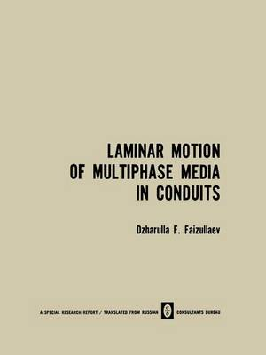 Laminar Motion of Multiphase Media in Conduits / Laminarnoe Dvizhenie Mnogofaznykh Sred V Truboprovodakh / Ð aминapнoe Рвижeниe MнoгoÑ aÐ·Ð½Ñ x Cpeд B TpyбoÐ¿poвoдax (Paperback)
