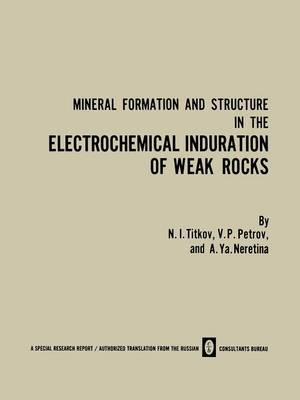 Mineral Formation and Structure in the Electrochemical Induration of Weak Rocks (Paperback)