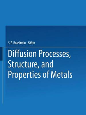 Diffusion Processes, Structure, and Properties of Metals (Paperback)