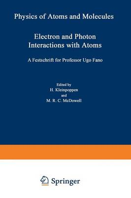 Electron and Photon Interactions with Atoms: Festschrift for Professor Ugo Fano - Physics of Atoms and Molecules (Paperback)