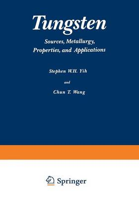 Tungsten: Sources, Metallurgy, Properties, and Applications (Paperback)