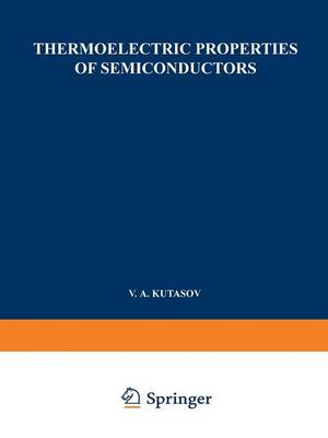Thermoelectric Properties of Semiconductors: Proceedings of the First and Second Conferences on Thermoelectricity (Paperback)