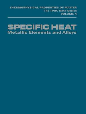 Specific Heat: Metallic Elements and Alloys - Thermophysical Properties of Matter (Closed) 4 (Paperback)
