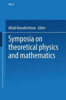 Symposia on Theoretical Physics and Mathematics: Lectures presented at the 1966 Fourth Anniversary Symposium of the Institute of Mathematical Sciences Madras, India (Paperback)