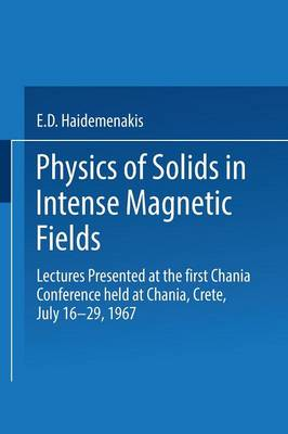 Physics of Solids in Intense Magnetic Fields: Lectures presented at the First Chania Conference held at Chania, Crete, July 16-29, 1967 (Paperback)