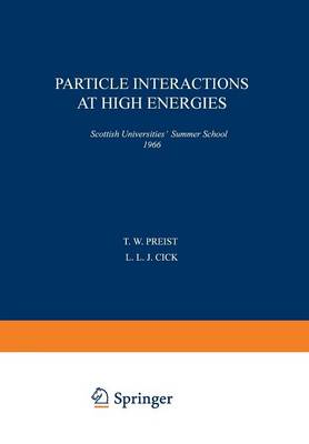 Particle Interactions at High Energies: Scottish Universities' Summer School 1966 - Scottish Universities` Summer School (Paperback)