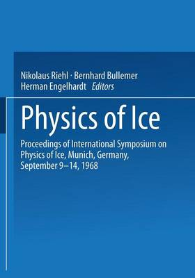 Physics of Ice: Proceedings of International Symposium on Physics of Ice, Munich, Germany, September 9-14, 1968 (Paperback)