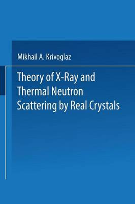 Theory of X-Ray and Thermal Neutron Scattering by Real Crystals (Paperback)