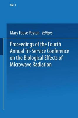 Proceedings of the Fourth Annual Tri-Service Conference on the Biological Effects of Microwave Radiation: Volume 1 16-18 August 1960 New York University Medical Center (Paperback)