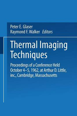 Thermal Imaging Techniques: Proceedings of a Conference Held October 4-5, 1962 at Arthur D. Little, Inc., Cambridge, Massachusetts (Paperback)