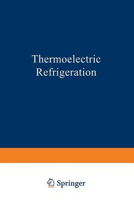 Thermoelectric Refrigeration - The International Cryogenics Monograph Series (Paperback)