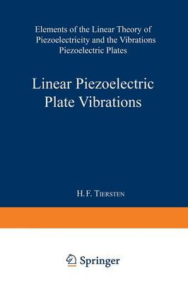 Linear Piezoelectric Plate Vibrations: Elements of the Linear Theory of Piezoelectricity and the Vibrations Piezoelectric Plates (Paperback)