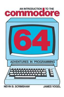 An Introduction to the Commodore 64: Adventures in Programming (Paperback)