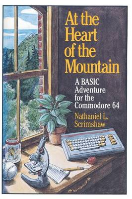 At the Heart of the Mountain: A BASIC Adventure for the Commodore 64 (Paperback)
