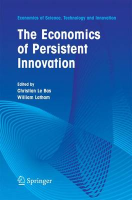 The Economics of Persistent Innovation: An Evolutionary View - Economics of Science, Technology and Innovation 31 (Paperback)