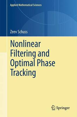 Nonlinear Filtering and Optimal Phase Tracking - Applied Mathematical Sciences 180 (Paperback)