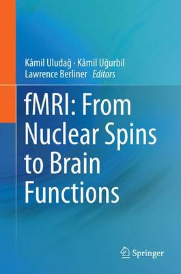 fMRI: From Nuclear Spins to Brain Functions - Biological Magnetic Resonance 30 (Hardback)