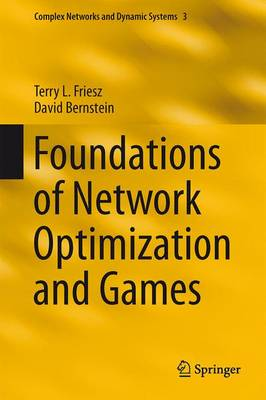 Foundations of Network Optimization and Games - Complex Networks and Dynamic Systems 3 (Hardback)