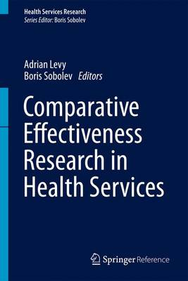 Comparative Effectiveness Research in Health Services - Health Services Research (Hardback)