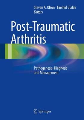 Post-Traumatic Arthritis: Pathogenesis, Diagnosis and Management (Hardback)
