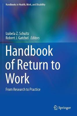 Handbook of Return to Work: From Research to Practice - Handbooks in Health, Work, and Disability 1 (Hardback)
