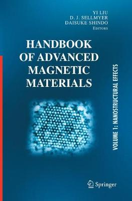 Handbook of Advanced Magnetic Materials: Vol 1. Nanostructural Effects. Vol 2. Characterization and Simulation. Vol 3. Fabrication and Processing. Vol 4. Properties and Applications (Paperback)